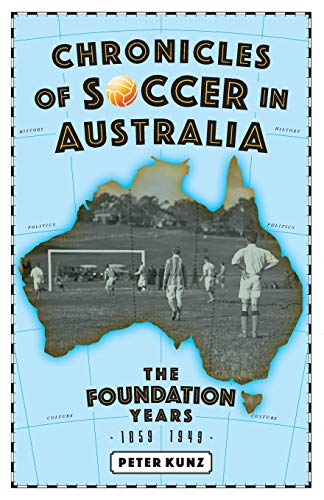 Australian Football (Chronicles of Australian Soccer: The Foundation Years - 1859 to 1949 (English Edition))