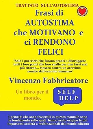 Frasi Di Autostima Che Motivano E Ci Rendono Felici Ebook Fabbricatore Vincenzo Amazon It Kindle Store