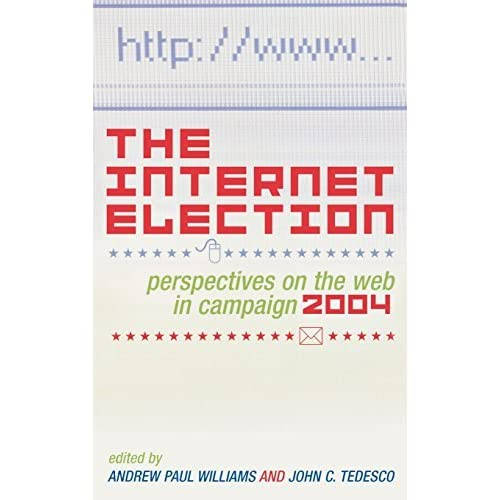 The Internet Election: Perspectives on the Web in Campaign 2004 (Communication, Media and Politics) (2006-05-12)