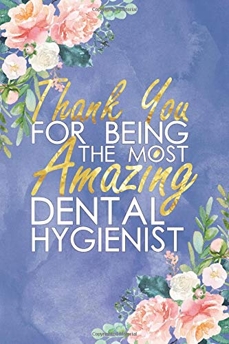 Thank You For Being The Most Amazing Dental Hygienist: Floral, Lightly Lined, Purple Blue 120 Page Journaling Notebook Perfect For Christmas , Birthdays , World Physical Therapy Day
