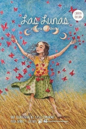 Las Lunas: Una Bienvenida al Ciclo Femenino para niñas y jóvenes por Victoria de Aboitiz