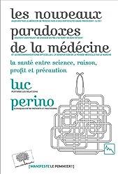 Les nouveaux paradoxes de la médecine - La santé, entre science, raison, profit et précaution