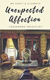 Mr Darcy & Elizabeth: Unexpected Affection: A Pride and Prejudice Variation