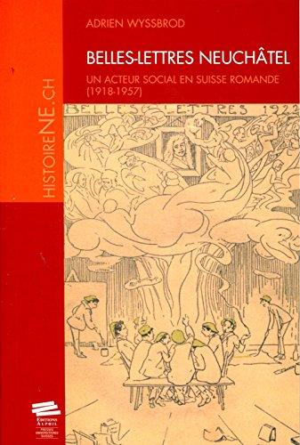 Belles-Lettres Neuchâtel: Un acteur social en suisse romande (1918-1957)