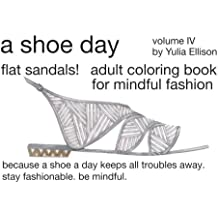 A Shoe Day Adult Coloring Book for Mindful Fashion: Because a shoe a day keeps all troubles away. Stay fashionable, be mindful.: Volume 4