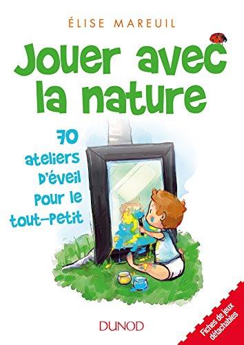Jouer avec la nature - 70 activités d'éveil pour les tout petits