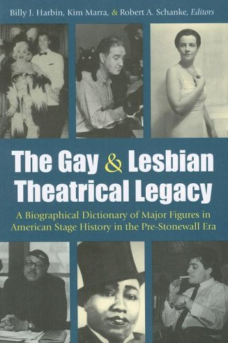 The Gay and Lesbian Theatrical Legacy: A Biographical Dictionary of Major Figures in American Stage History in the Pre-stonewall Era (Triangulations: Lesbian/Gay/Queer Theater/Drama/Performance)