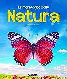Le meraviglie della natura. Ediz. a colori
