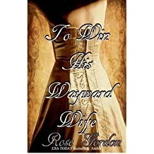 [(To Win His Wayward Wife: Scandalous Sisters, Book 3)] [by: Rose Gordon]