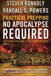Practical Prepping: No Apocalypse Required: Companion book to The Jakarta Pandemic and The Perseid Collapse Series (An Everyday Approach to Disaster Preparedness) (Volume 1) by Steven Konkoly (2014-09-09)
