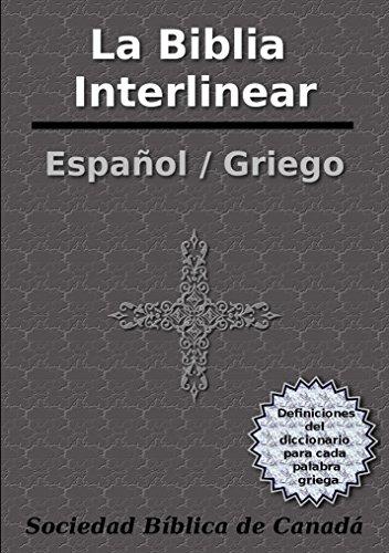La Biblia Interlinear Español / Griego: Con definiciones de diccionario para cada palabra griega por Sociedad Bíblica de Canadá