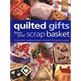 Quilted Gifts From Your Scrap Basket: 25 Patchwork, Applique and Quilting Projects for Special Occasions by Gail Lawther (2002-05-01)