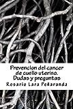 Prevencion del cancer de cuello uterino. Dudas y preguntas