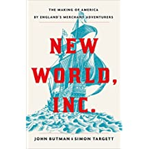New World, Inc.: The Making of America by England's Merchant Adventurers (English Edition)