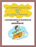 La comprensione del testo per la Scuola Primaria: ...con i racconti e le filastrocche di Gianni Rodari