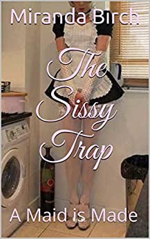 The Sissy Trap: A Maid is Made (English Edition) di [Birch, Miranda]