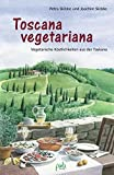 Toscana vegetariana: Vegetarische Köstlichkeiten aus der Toskana - Petra Skibbe