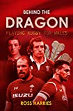 Behind the Dragon: Playing Rugby for Wales (Behind the Jersey Series)