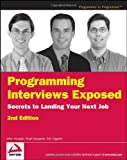 Programming Interviews Exposed: Secrets to Landing Your Next Job, 2nd Edition (Programmer to Programmer)