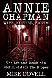 Annie Chapman - Wife, Mother, Victim: The Life and Death of a Victim of Jack The Ripper (English Edition)