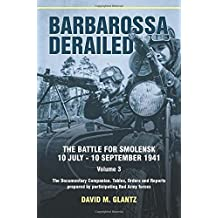 Barbarossa Derailed. Volume 3: The Documentary Companion. Tables, Orders and Reports prepared by participating Red Army forces by David M. Glantz (2014-10-19)