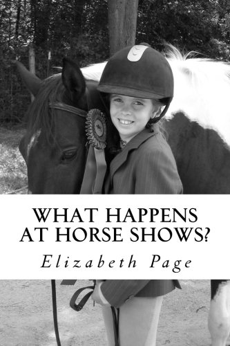 What Happens at Horse Shows?: A beginner's guide for parents navigating the world of hunter jumper horse shows por Elizabeth Mulvihill Page Ph.D.