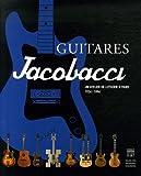 Guitares Jacobacci, un atelier de lutherie à Paris, 1924-1994