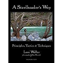 A Steelheader's Way: Principles, Tactics & Techniques