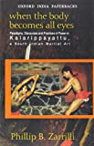 When Body Becomes All Eyes: Paradigms, Discourses and Practices of Power in Kalarippayattu, A South Indian Martial Art: Paradigms,Discourses and Practises of Power in Kalarippayattu, A South Indian M