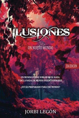 Ilusiones: Un Nuevo Mundo: Volume 1 por Jorbi J Legón