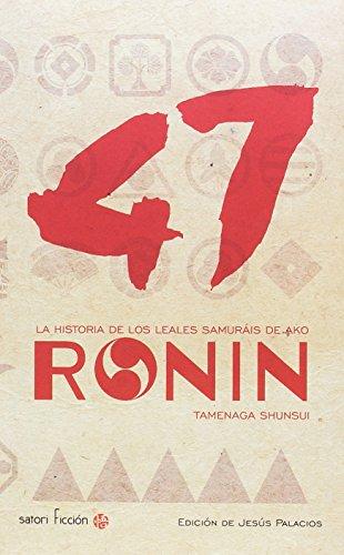 47 Ronin: LA HISTORIA DE LOS LEALES SAMURAÍS DE AKO (Satori Ficción)