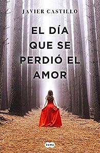 El día que se perdió el amor par Javier Castillo