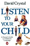 Listen to Your Child: A Parent's Guide to Children's Language (Penguin Health Books)
