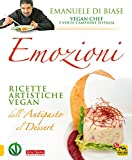 Emozioni: Ricette artistiche vegan. Dall'antipasto al dessert.