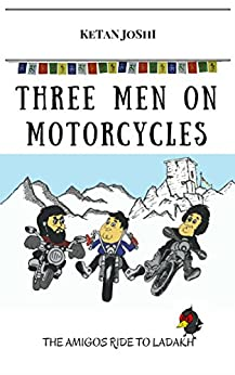 Three men on motorcycles: The Amigos ride to Ladakh by [Joshi, Ketan]