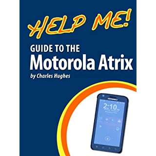 Help Me! Guide to the Motorola Atrix: Step-by-Step User Guide for Motorola's First 4G Smartphone