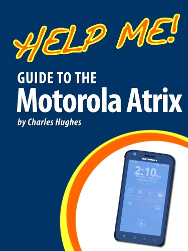 Help Me! Guide to the Motorola Atrix: Step-by-Step User Guide for Motorola's First 4G Smartphone (English Edition)