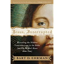 Jesus, Interrupted: Revealing the Hidden Contradictions in the Bible (And Why We Don't Know About Them) by Bart D. Ehrman (2009-03-03)
