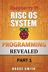 Raspberry Pi RISC OS System Programming Revealed Part 1 (English Edition)