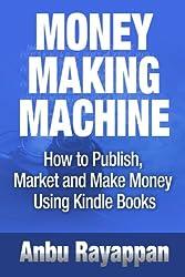 Money Making Machine - How To Publish, Market and Make Money Using Kindle Books (English Edition)
