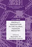 Product Innovation in the Global Fashion Industry (Palgrave Studies in Practice: Global Fashion Brand Management)
