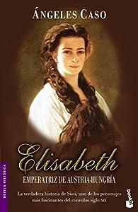 Elisabeth, emperatriz de Austria-Hungría par Ángeles Caso