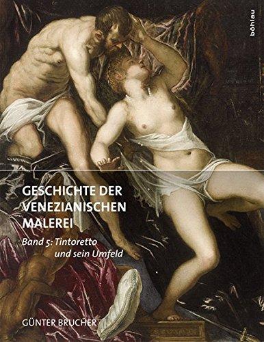Geschichte der venezianischen Malerei: Band 5: Tintoretto und sein Umfeld