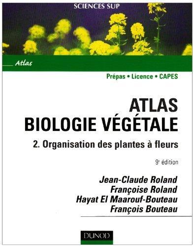 Atlas Biologie végétale : Tome 2, Organisation des plantes à fleurs de Jean-Claude Roland (29 octobre 2008) Broché
