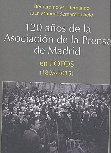 Descargar Libro 120 años de la Asociación de la Prensa de Madrid en fotos (1895-2015) de Bernardino M. Hernando