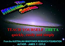 TEACH YOURSELF THETA quickly, easily and simply! (The MENTAL MAGIC series Book 10) by [Coyle, James F.]