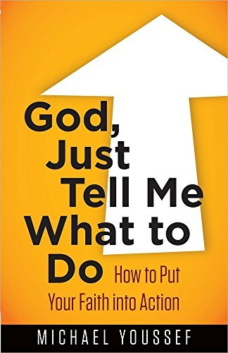 God, Just Tell Me What to Do: How to Put Your Faith into Action (Bible) by Michael Youssef (2014-08-01)