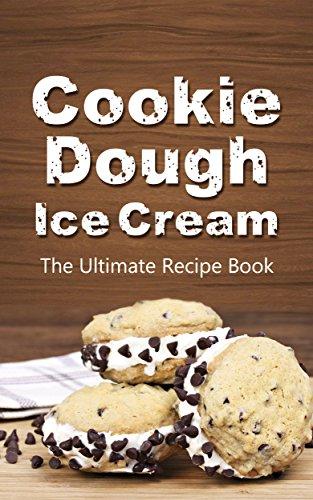 Cookie Dough Ice Cream (Cookie Dough Ice Cream:  The Ultimate Recipe Book (English Edition))