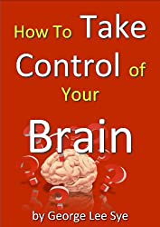 How to Take Control of Your Brain (Self Leadership Book 1)