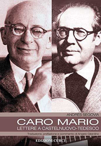 Caro Mario. Lettere a Castelnuovo-Tedesco por Andrés Segovia